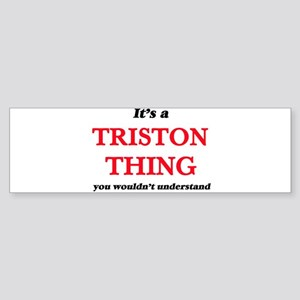 It's a Triston thing, you would Bumper Sticker