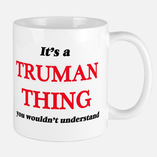 It's a Truman thing, you wouldn't und Mugs