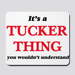 It's a Tucker thing, you wouldn' Mousepad