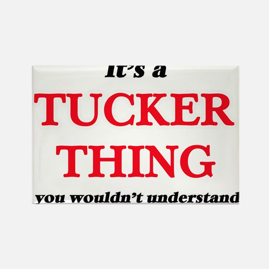 It's a Tucker thing, you wouldn't Magnets