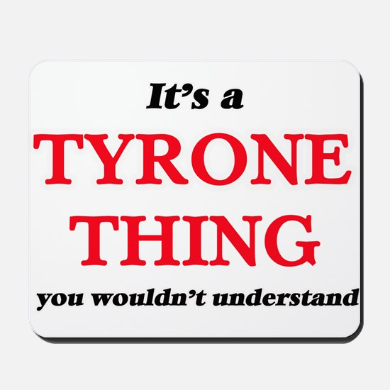 It's a Tyrone thing, you wouldn' Mousepad