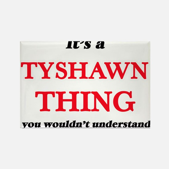 It's a Tyshawn thing, you wouldn't Magnets
