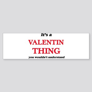 It's a Valentin thing, you woul Bumper Sticker