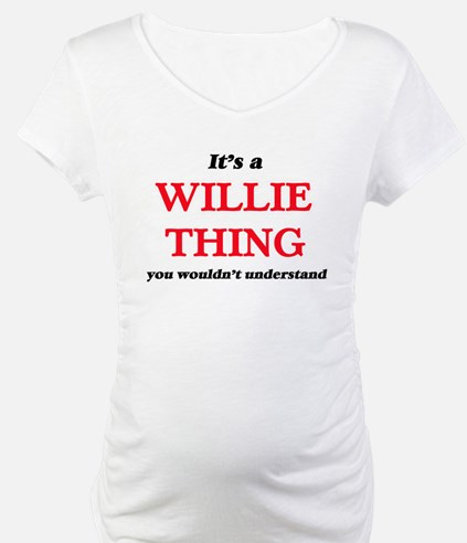 It's a Willie thing, you wou Shirt