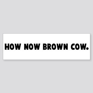 How now brown cow Bumper Sticker