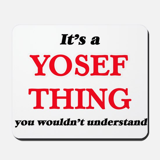 It's a Yosef thing, you wouldn't Mousepad