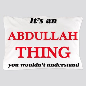 It's an Abdullah thing, you wouldn Pillow Case