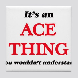 It's an Ace thing, you wouldn&#39 Tile Coaster