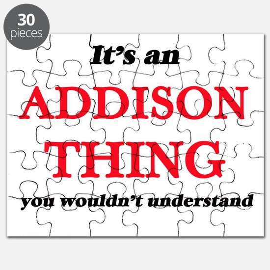 It's an Addison thing, you wouldn't Puzzle