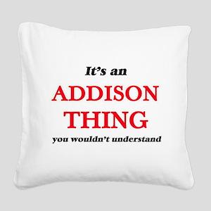 It's an Addison thing, yo Square Canvas Pillow