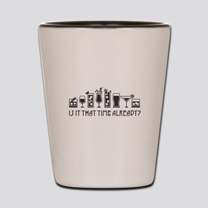 Is It That Time Already? Shot Glass