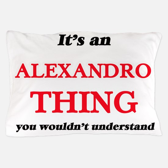 It's an Alexandro thing, you would Pillow Case