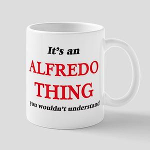 It's an Alfredo thing, you wouldn't u Mugs