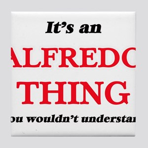 It's an Alfredo thing, you wouldn Tile Coaster