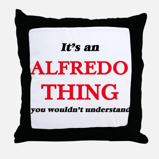 It's an Alfredo thing, you wouldn Throw Pillow