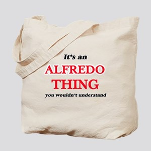 It's an Alfredo thing, you wouldn&#39 Tote Bag