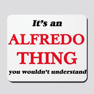 It's an Alfredo thing, you wouldn&#3 Mousepad