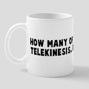 How many of you believe in te Mug