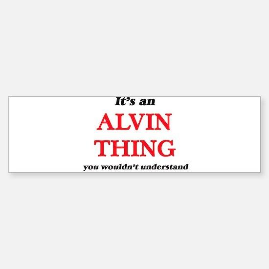 It's an Alvin thing, you wouldn Bumper Bumper Bumper Sticker