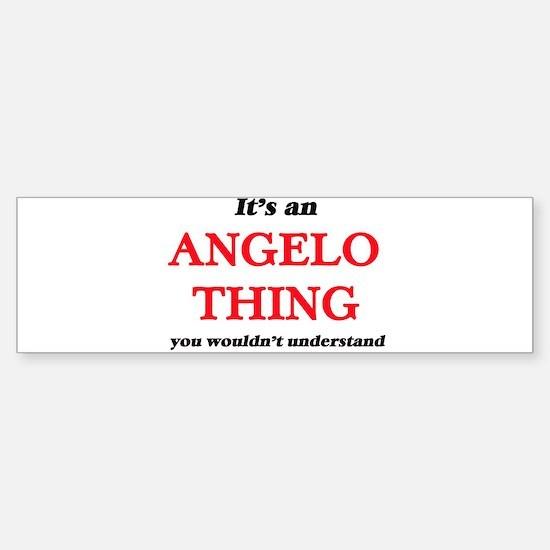 It's an Angelo thing, you would Bumper Bumper Bumper Sticker