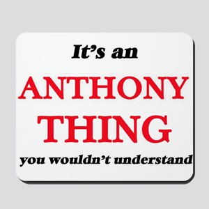 It's an Anthony thing, you wouldn&#3 Mousepad
