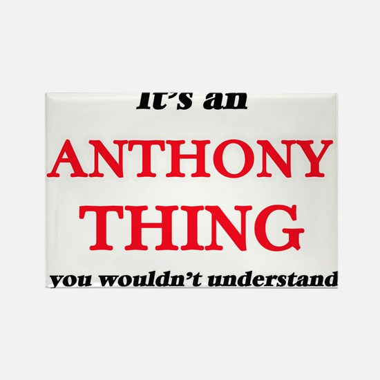 It's an Anthony thing, you wouldn' Magnets