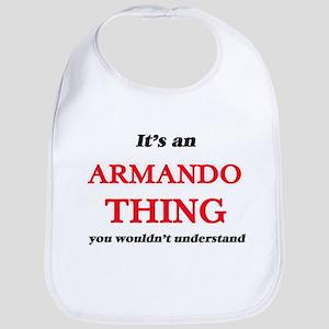 It's an Armando thing, you wouldn&#39 Baby Bib