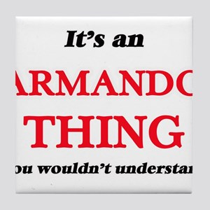 It's an Armando thing, you wouldn Tile Coaster