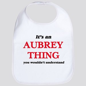 It's an Aubrey thing, you wouldn' Baby Bib