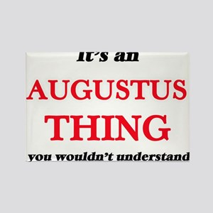 It's an Augustus thing, you wouldn&#39 Magnets