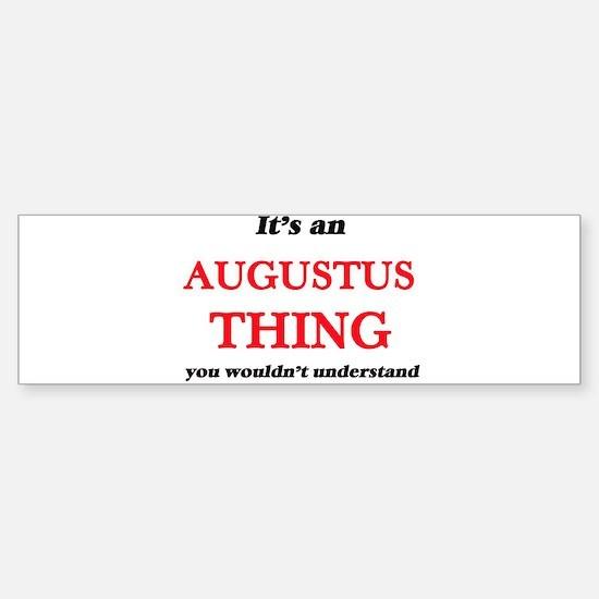 It's an Augustus thing, you wou Bumper Bumper Bumper Sticker