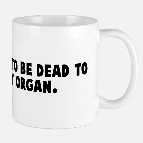 I do not have to be dead to d Mug
