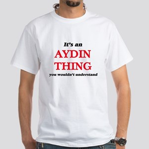 It's an Aydin thing, you wouldn't T-Shirt