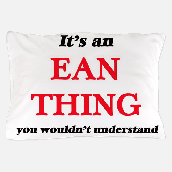 It's an Ean thing, you wouldn' Pillow Case