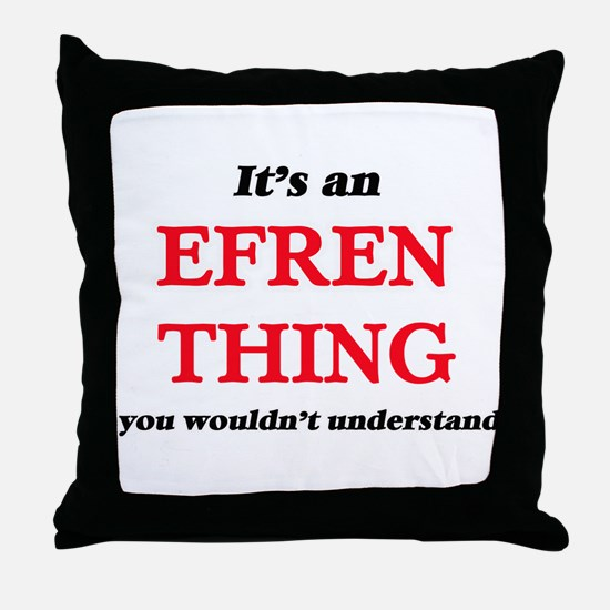 It's an Efren thing, you wouldn&# Throw Pillow