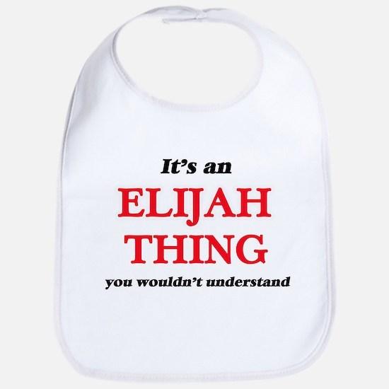 It's an Elijah thing, you wouldn' Baby Bib