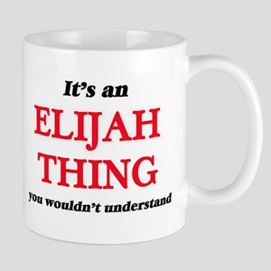 It's an Elijah thing, you wouldn't un Mugs
