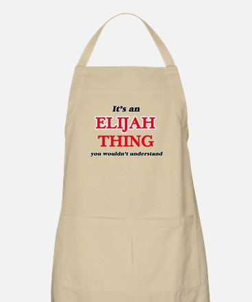 It's an Elijah thing, you wouldn&# Light Apron