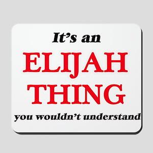 It's an Elijah thing, you wouldn&#39 Mousepad