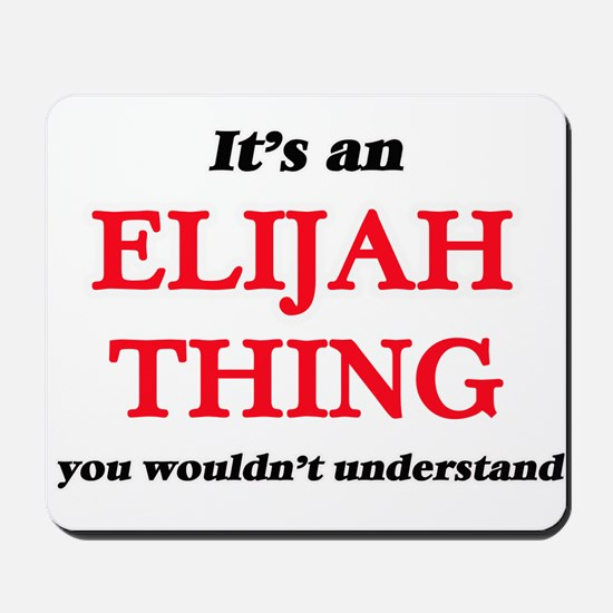 It's an Elijah thing, you wouldn&#39 Mousepad
