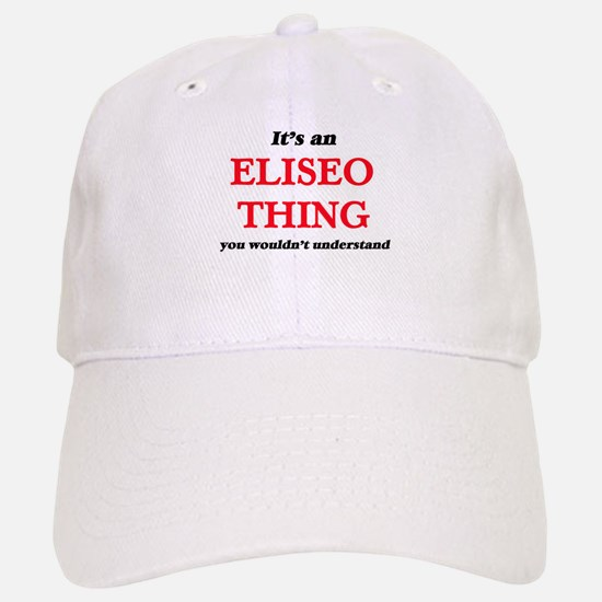 It's an Eliseo thing, you wouldn't und Baseball Baseball Cap