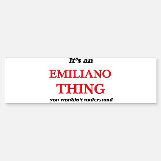 It's an Emiliano thing, you wou Bumper Bumper Bumper Sticker