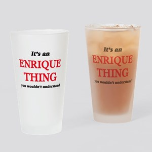It's an Enrique thing, you woul Drinking Glass