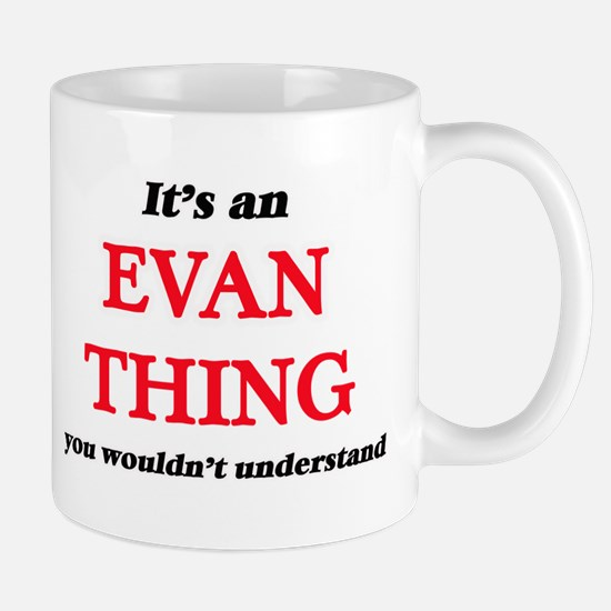 It's an Evan thing, you wouldn't unde Mugs