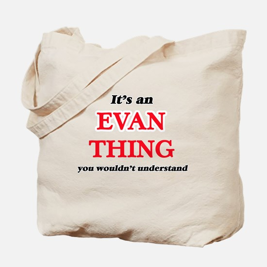 It's an Evan thing, you wouldn't Tote Bag