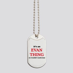 It's an Evan thing, you wouldn't Dog Tags