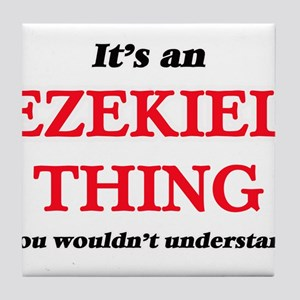 It's an Ezekiel thing, you wouldn Tile Coaster