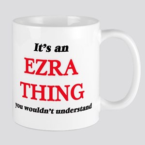 It's an Ezra thing, you wouldn't unde Mugs