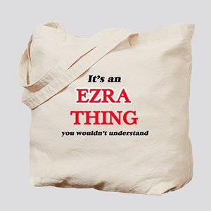 It's an Ezra thing, you wouldn't Tote Bag