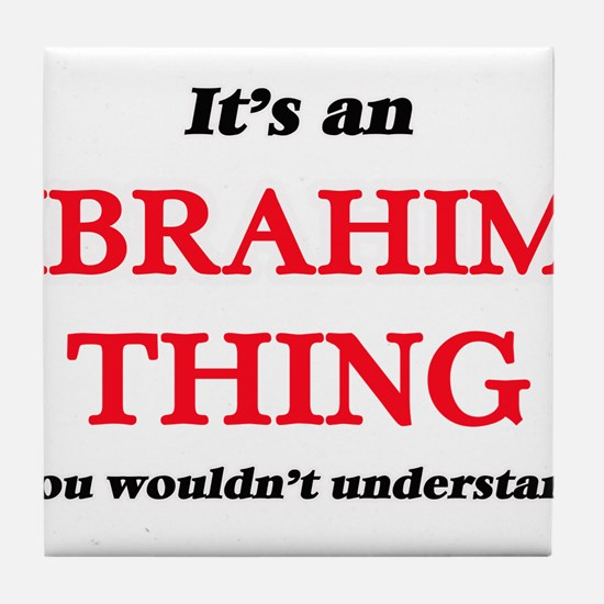 It's an Ibrahim thing, you wouldn Tile Coaster